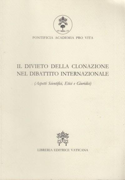 Il divieto della clonazione nel dibattito internazionale (aspetti scientifici, etici e giuridici) - Pontificia Academia Pro Vita