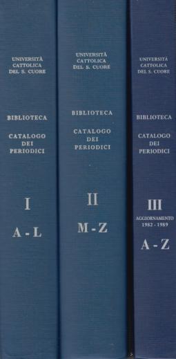 Catalogo delle pubblicazioni periodiche possedute dalla Biblioteca. Volume primo A-L - Volume secondo M-Z . Aggiornamento 1982-1989 A-Z