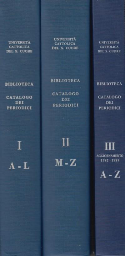 Catalogo delle pubblicazioni periodiche possedute dalla biblioteca. volume primo a-l - volume secondo m-z . aggiornamento 1982-1989 a-z - Università Cattolica Del Sacro Cuore