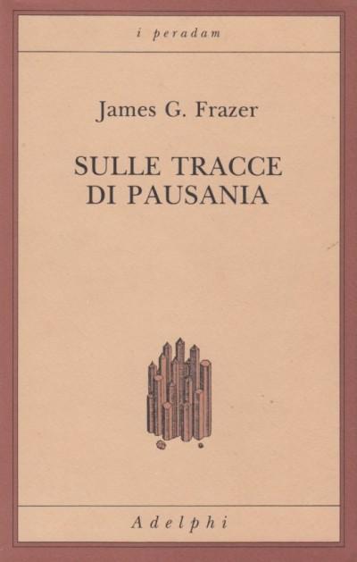 Sulle tracce di pausania - Frazer G. James