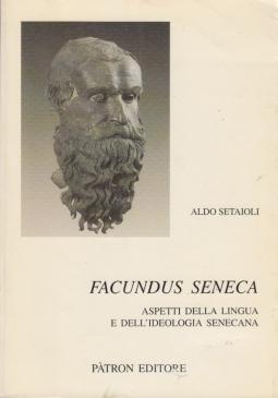 Facundus Seneca. Aspetti della lingua e dell'ideologia senecana