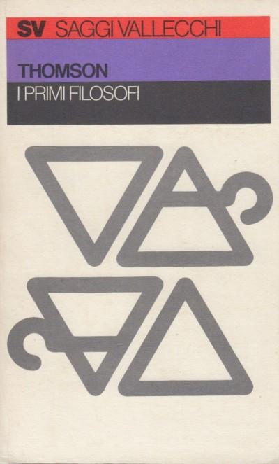 I primi filosofi. studi sulla società greca antica - Thomson George