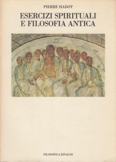 Esercizi spirituali e filosofia antica - Hadot Pierre
