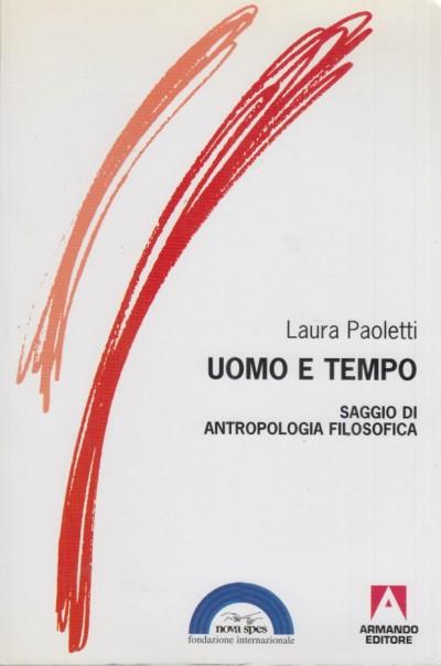 Uomo e tempo. saggio di antropologia filosofica - Paoletti Laura
