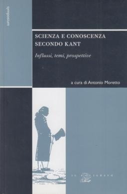 Scienza e conoscenza secondo Kant. Influssi, temi, prospettive