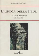 L'Epoca della Fede. Da Sant'Agostino al Talmud