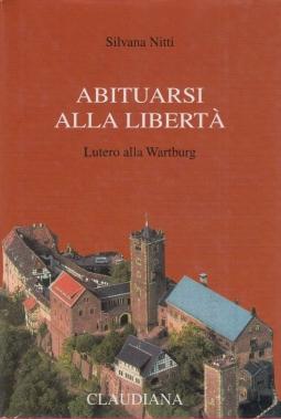 Abituarsi alla libertà. Lutero alla Wartburg