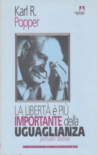 La libertà è più importante dell'uguaglianza. pensieri liberali - Popper Karl R.