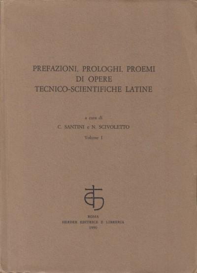 Prefazioni, prologhi, proemi di opere tecnico-scientifiche latine. vol. i - Santini C. - Scivoletto N.