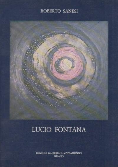 Lucio fontana - Sanesi Roberto