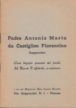 Padre Antonio Maria da Castiglion Fiorentino, Cappuccino 1892 - Maggio 1952. Cenni Biografici presentati dal fratello M. Rev.do P. Gabriele, ex missionario