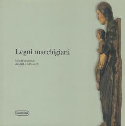 Legni marchigiani. Schede e materiali dal XIII al XIX secolo