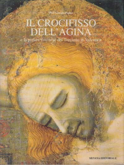 Il crocifisso dell'agina e la pittura riminese del trecento in valconca - Pasini Pier Giorgio