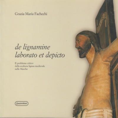 De lignamine laborato et depicto. il problema critico della scultura lignea medievale nelle marche - Fachechi Grazia Maria