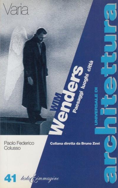 Wim wenders. paesaggi luoghi città - Colusso Paolo Federico