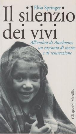 Il silenzio dei vivi. All'ombra di Auschwitz un racconto di morte e di resurrezione