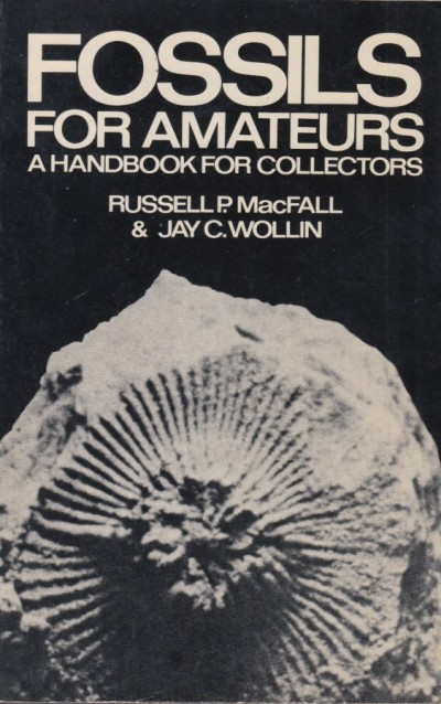 Fossils for amateurs. a handbook for collectors - Macfall P. Russell - Wollin C. Jay