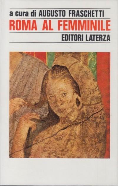 Roma al femminile - Fraschetti Augusto (a Cura Di)
