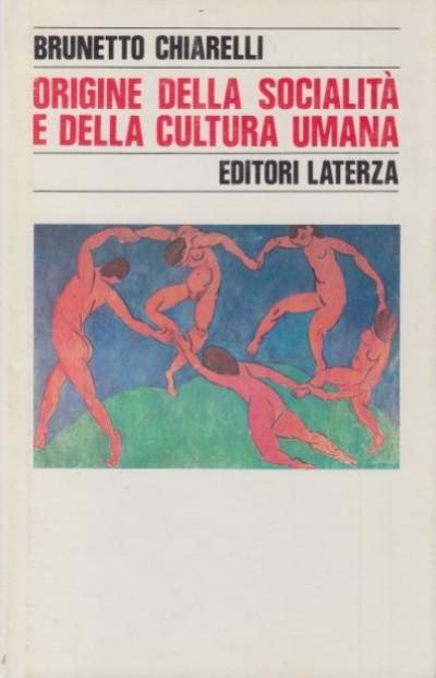 Origine della socialità e della cultura umana. introduzione ad una etnologia naturalistica - Chiarelli Brunetto