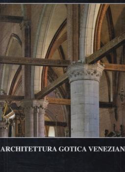 L'architettura gotica veneziana. Atti del Convegno internazionale di studio (Venezia, 27-29 novembre 1996)