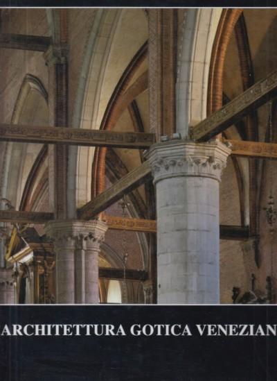 L'architettura gotica veneziana. atti del convegno internazionale di studio (venezia, 27-29 novembre 1996) - Valcanover Francesco - Wolters Wolfgang