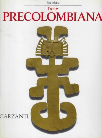 L'arte precolombiana - Alcina José
