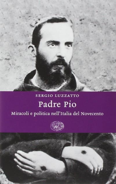 Padre pio. miracoli e politica nell'italia del novecentoo - Luzzatto Sergio