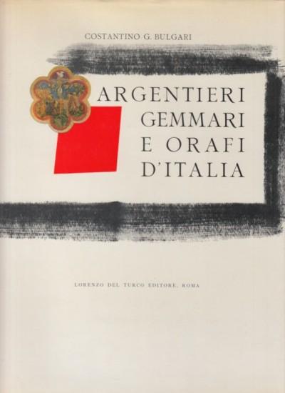Argentieri gemmari e orafi d'italia. parte prima roma, parte seconda lazio-umbria - Bulgari G. Costantino