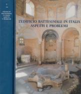 L'edificio battesimale in Italia. Aspetti e problemi