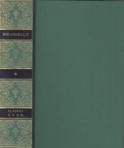 Opere volume primo romanzi, tomo i: l'esclusa, il turno, il fu mattia pascal, suo marito - Pirandello Luigi