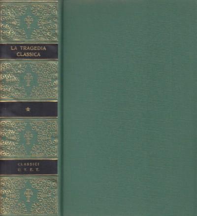 La tragedia classica dalle origini al maffei - Gasparini Giammaria (a Cura Di)