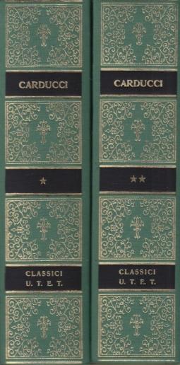 Opere scelte di Giosue Carducci Volume Primo: Poesie, Volume Secondo: Prose, Commenti e lettere