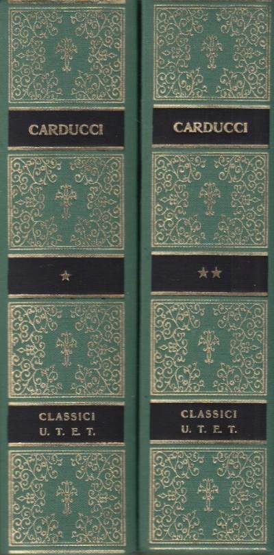 Opere scelte di giosue carducci volume primo: poesie, volume secondo: prose, commenti e lettere - Carducci Giosue