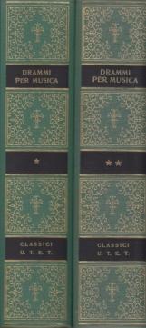 Drammi per musica dal Rinuccini allo Zeno Volume Primo, Volume secondo. A cura di Andrea Della Corte