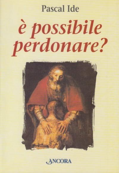 È possibile perdonare? - Ide Pascal