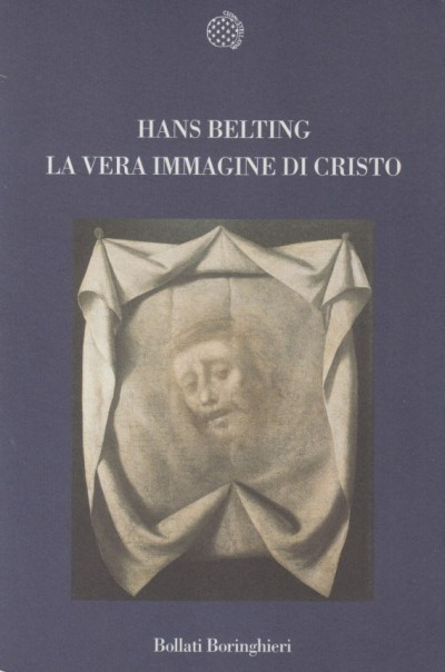 La vera immagine di cristo - Belting Hans