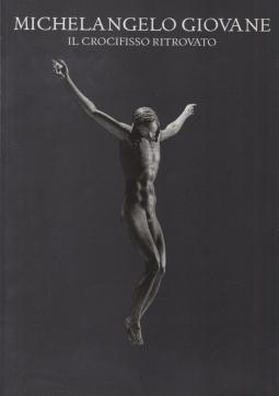 Michelangelo Giovane. Il Crocifisso ritrovato
