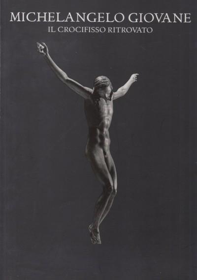 Michelangelo giovane. il crocifisso ritrovato - Acidini Cristina - Gentilini Giancarlo (a Cura Di)