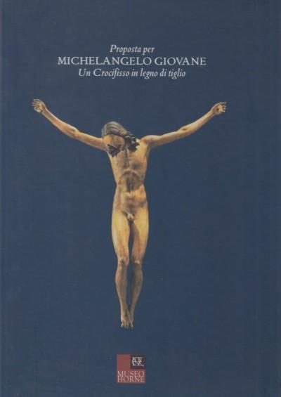 Proposta per michelangelo giovane. un crocifisso in legno di tiglio - Gentilini Giancarlo (a Cura Di)