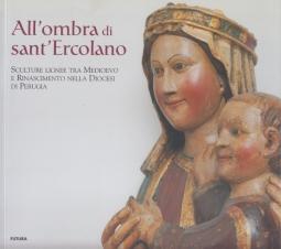 All'ombra di sant'Ercolano. Sculture lignee tra Medioevo e Rinascimento nella Diocesi di Perugia