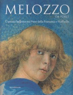 Melozzo da Forlì. L'umana bellezza tra Piero della Francesca e Raffaello