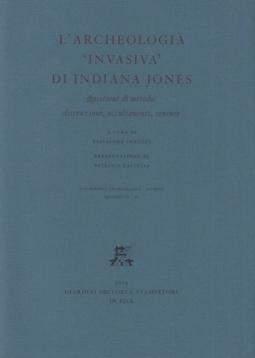 L'archeologia invasiva di Indiana Jones. Questioni di metodo: distruzioni, occultamenti, censure