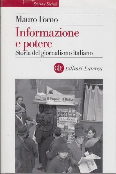 Informazione e potere. storia del giornalismo italiano - Forno Mauro
