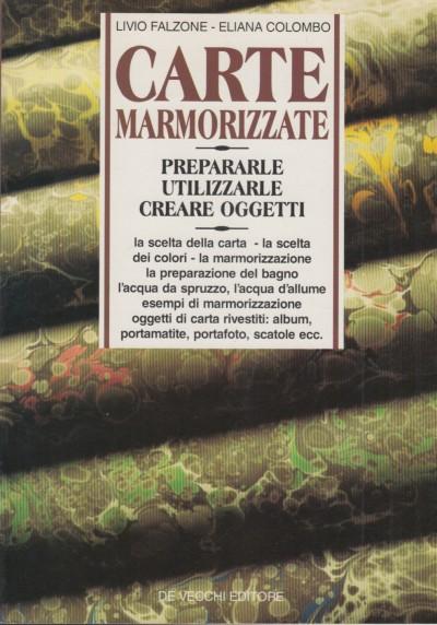 Carte marmorizzae. prepararle, utilizzarle creare oggetti - Falzone Livio - Colombo Eliana