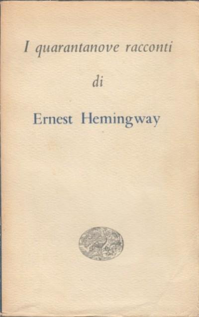 I quarantanove racconti - Hemingway Ernst