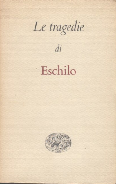 Le tragedie - Eschilo