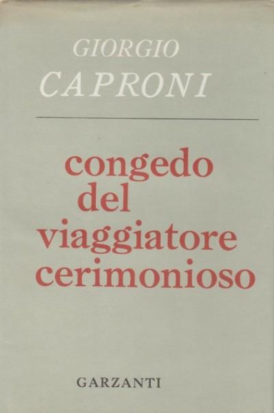 Congedo del viaggiatore cerimonioso & altre prosopopee - Caproni Giorgio