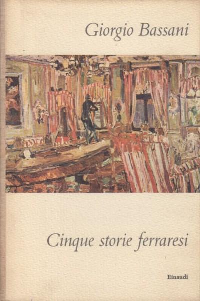 Cinque storie ferraresi - Bassani Giorgio