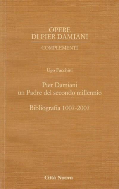 Pier damiani un padre del secondo millennio. bibliografia 1007-2007 - Facchini Ugo