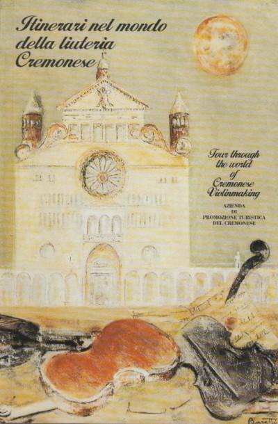 Itinerari della liuteria cremonese. tour throught the wordl of cremonese violinmaking - Azzolini Lidia (a Cura Di)